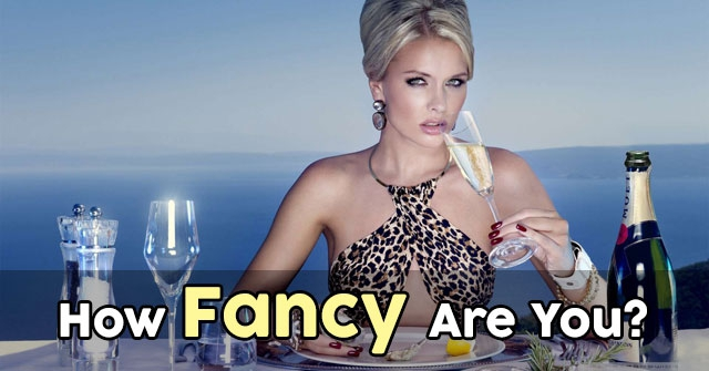 How Fancy Are You?