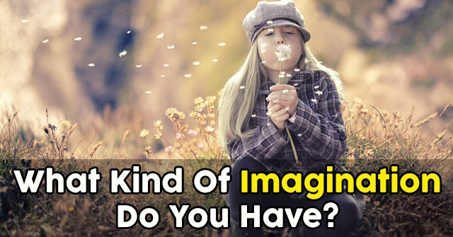 What Kind Of Imagination Do You Have?