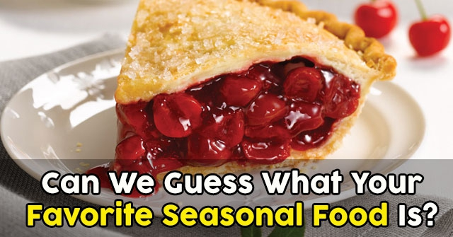 Can We Guess What Your Favorite Seasonal Food Is?