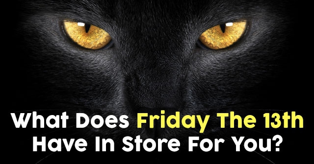 What Does Friday The 13th Have In Store For You?