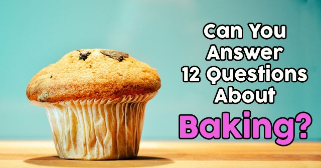 Can You Answer 12 Questions About Baking?