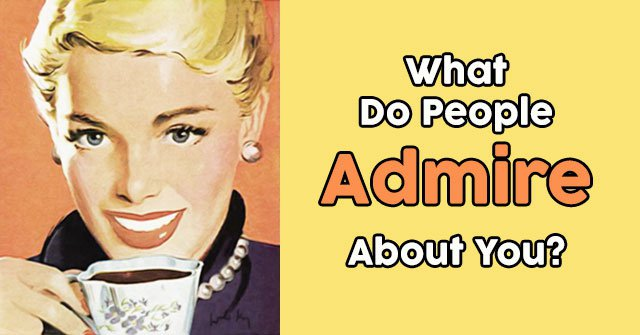 What Do People Admire About You?