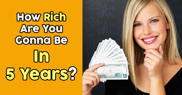 How Rich Are You Gonna Be In 5 Years?