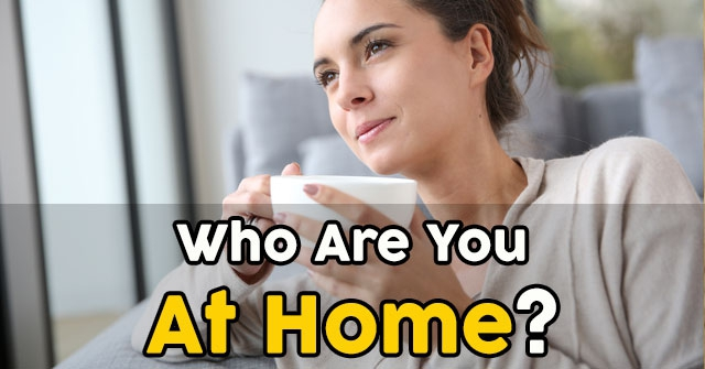 Who Are You At Home?