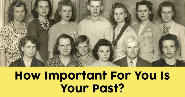How Important For You Is Your Past?