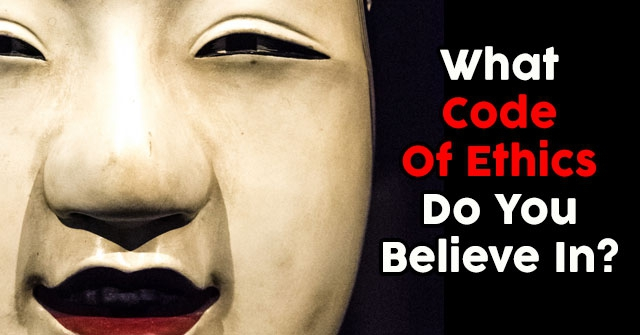 What Code Of Ethics Do You Believe In?