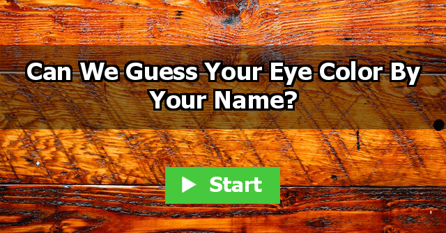 Can We Guess Your Eye Color By Your Name?