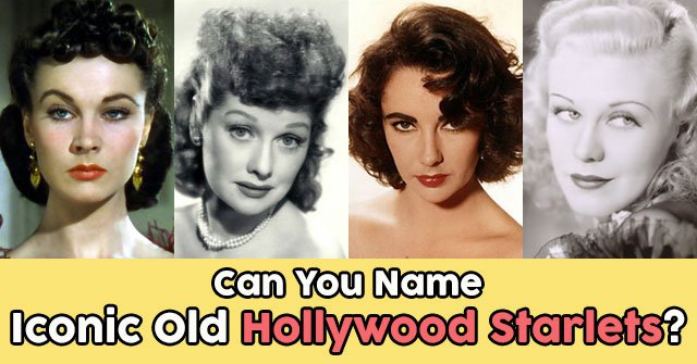Can You Name Iconic Old Hollywood Starlets?