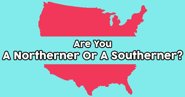 Are You A Northerner Or A Southerner?