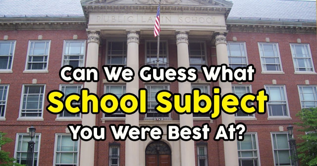 Can We Guess What School Subject You Were Best At?