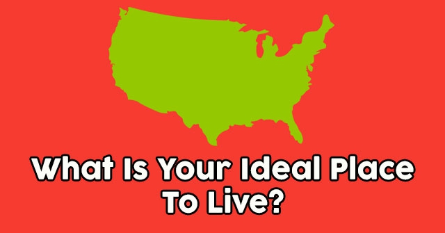 What Is Your Ideal Place To Live?