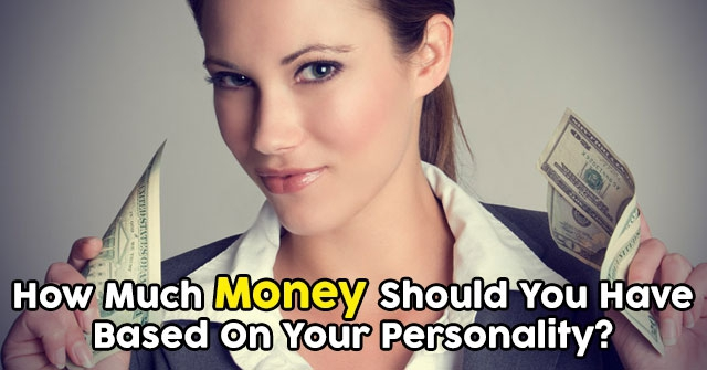 How Much Money Should You Have Based On Your Personality?