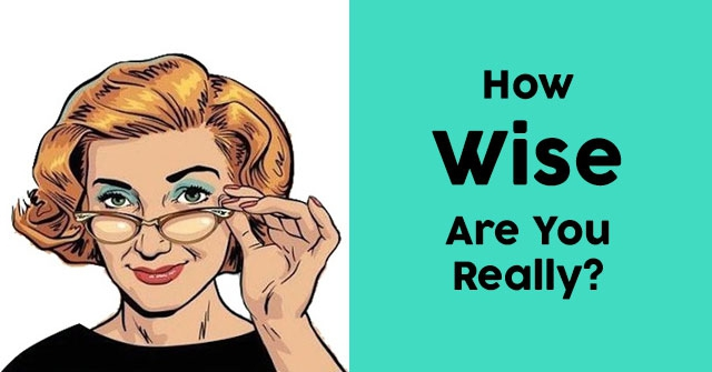 How Wise Are You Really?