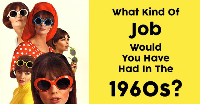 What Kind Of Job Would You Have Had In The 1960s?