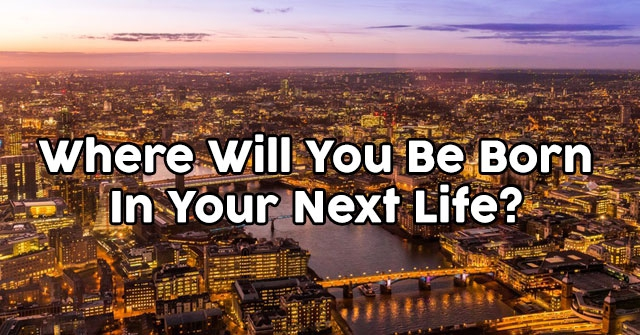 Where Will You Be Born In Your Next Life?