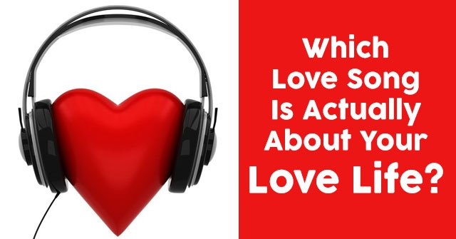 Which Love Song Is Actually About Your Love Life?
