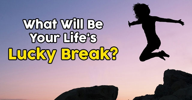 What Will Be Your Life's Lucky Break?