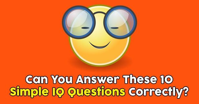 Can You Answer These 10 Simple IQ Questions Correctly?