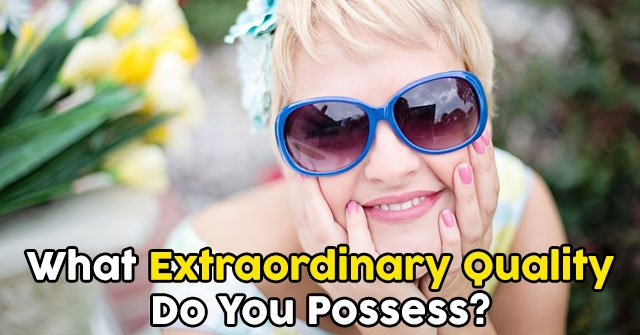 What Extraordinary Quality Do You Possess?