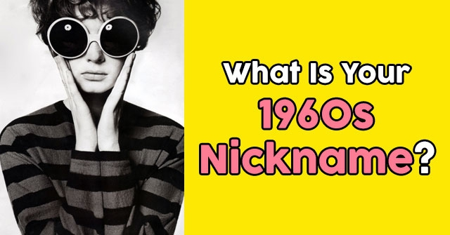 What Is Your 1960s Nickname?
