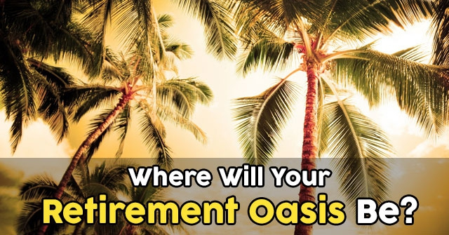 Where Will Your Retirement Oasis Be?