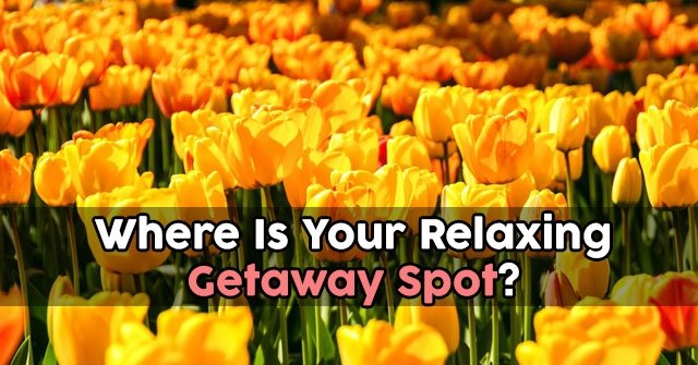 Where Is Your Relaxing Getaway Spot?