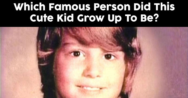 Which Famous Person Did This Cute Kid Grow Up To Be?