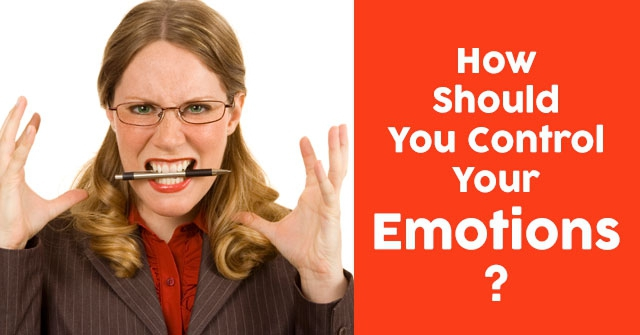 How Should You Control Your Emotions?