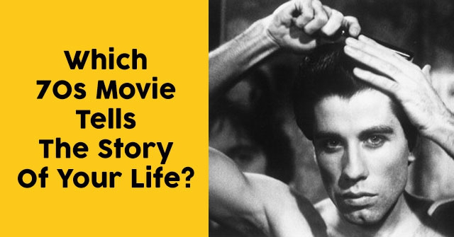 Which 70s Movie Tells The Story Of Your Life?