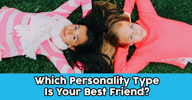 Which Personality Type Is Your Best Friend?