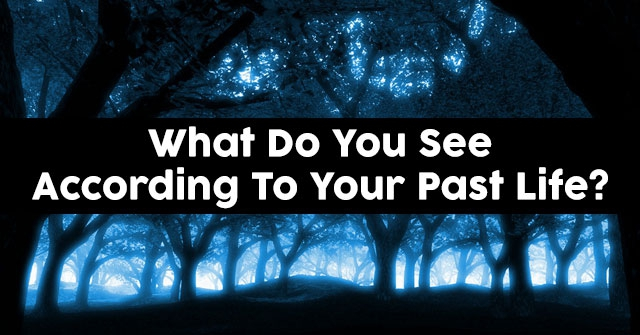What Do You See According To Your Past Life?
