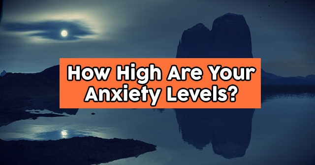 How High Are Your Anxiety Levels?