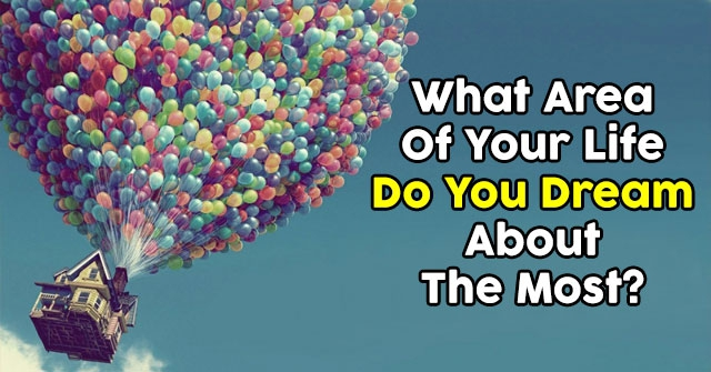 What Area Of Your Life Do You Dream About The Most?