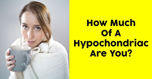 How Much Of A Hypochondriac Are You?