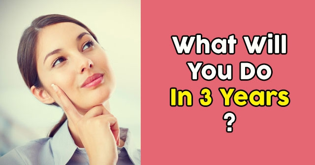 What Will You Do In 3 Years?