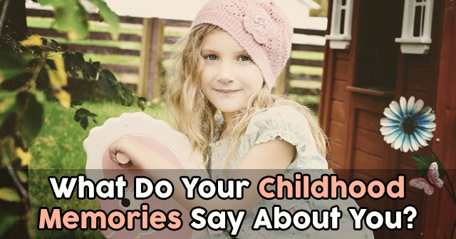 What Do Your Childhood Memories Say About You?