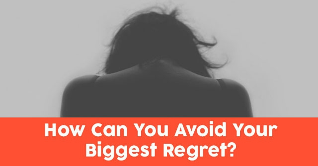 How Can You Avoid Your Biggest Regret?
