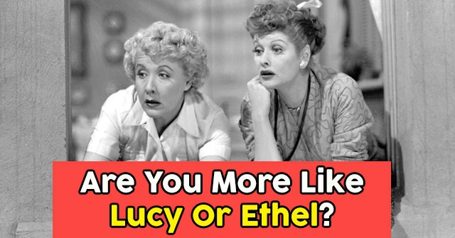Are You More Like Lucy Or Ethel?