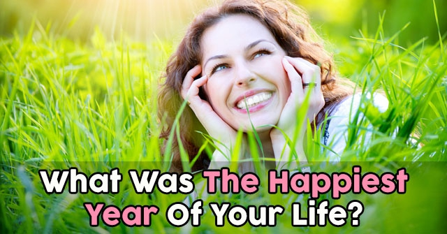 What Was The Happiest Year Of Your Life?