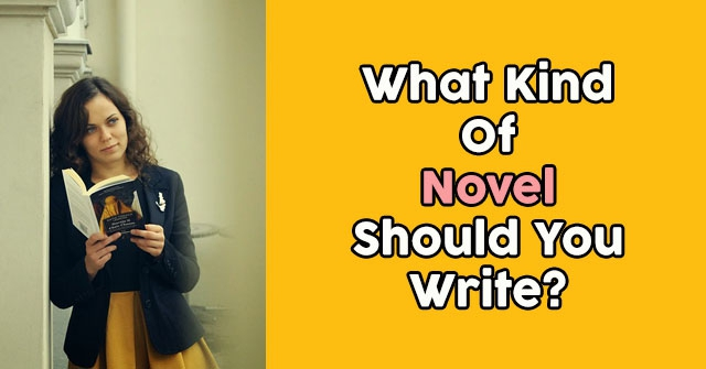 What Kind Of Novel Should You Write?