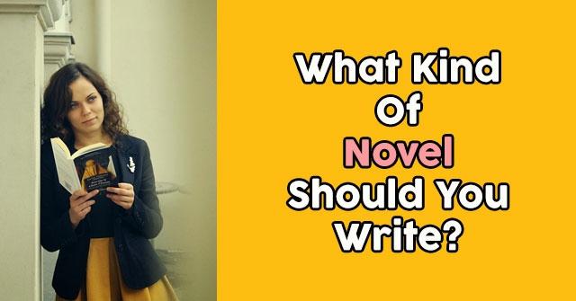 What Kind Of Novel Should You Write?