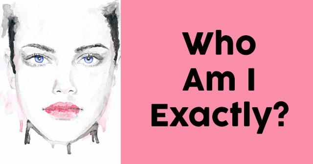 Who Am I Exactly?