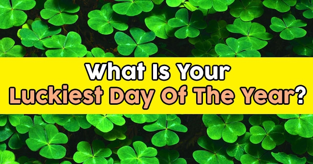 What Is Your Luckiest Day Of The Year?