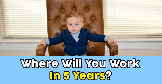 Where Will You Work In 5 Years?