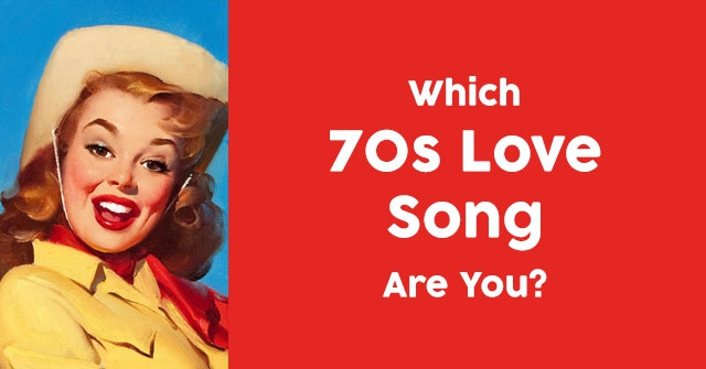 Which 70s Love Song Are You?