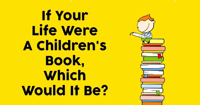 If Your Life Were A Children's Book, Which Would It Be?