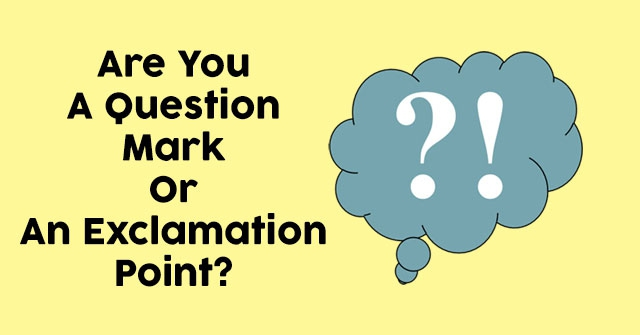 Are You A Question Mark Or An Exclamation Point?