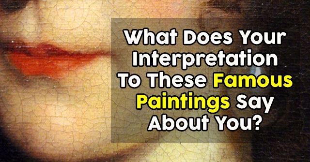 What Does Your Interpretation To These Famous Paintings Say About You?