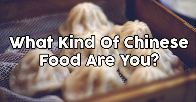 What Kind Of Chinese Food Are You?