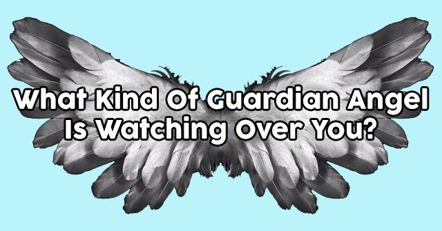 What Kind Of Guardian Angel Is Watching Over You?